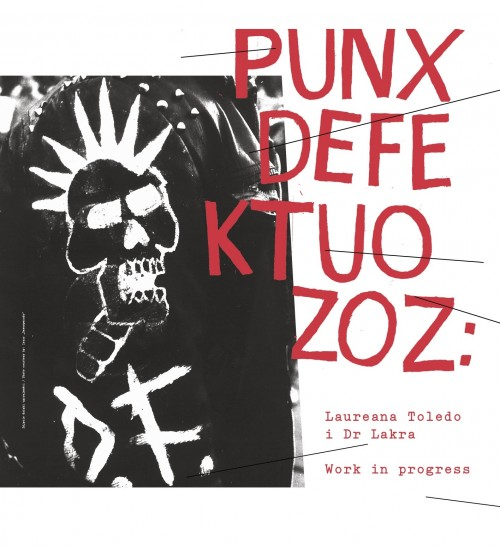 Laureana Toledo and Dr Lakra: PUNXDEFEKTUOZOZ. Work in progress