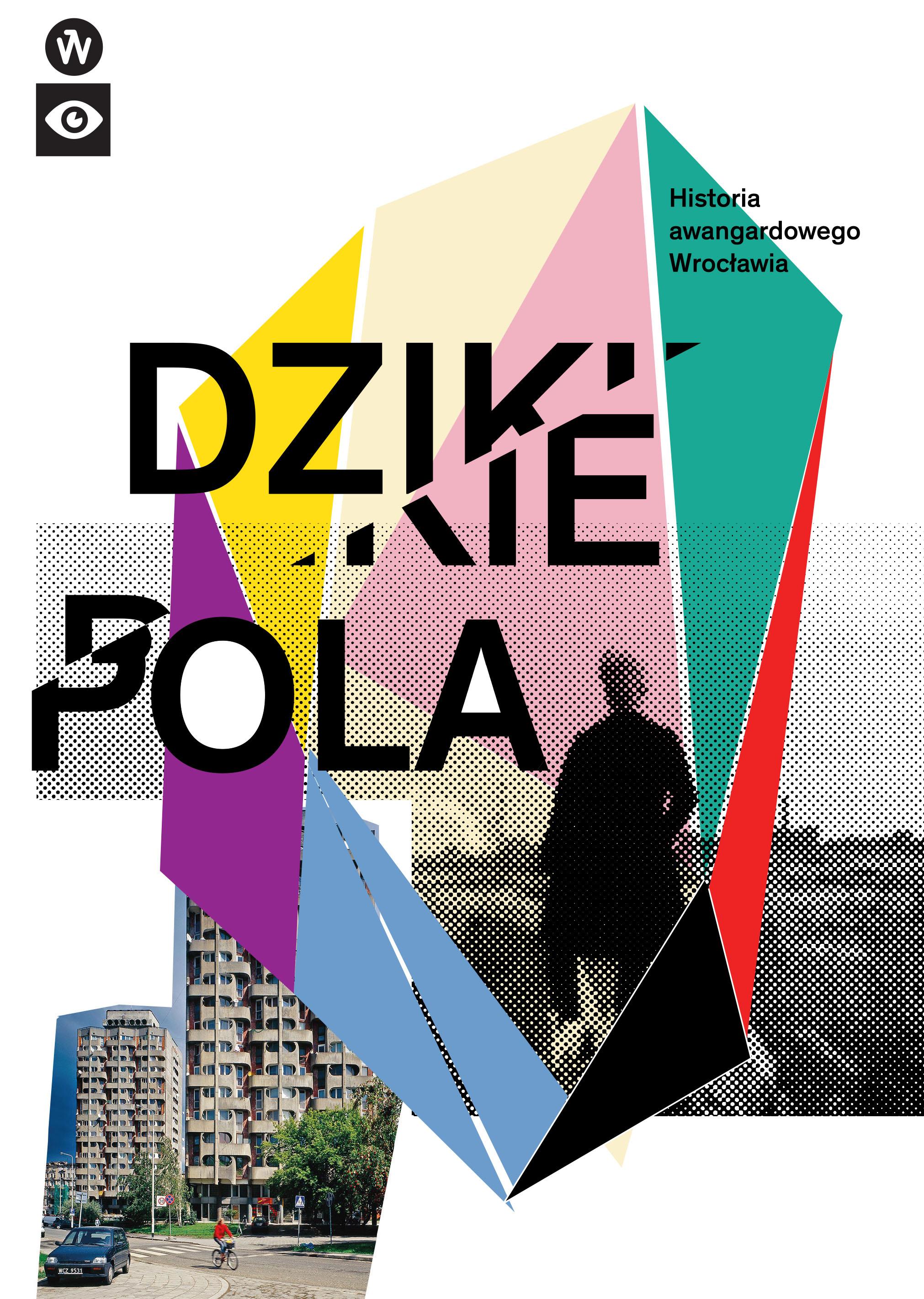 """""""Dzikie pola. Historia awangardowego Wrocławia"""""""