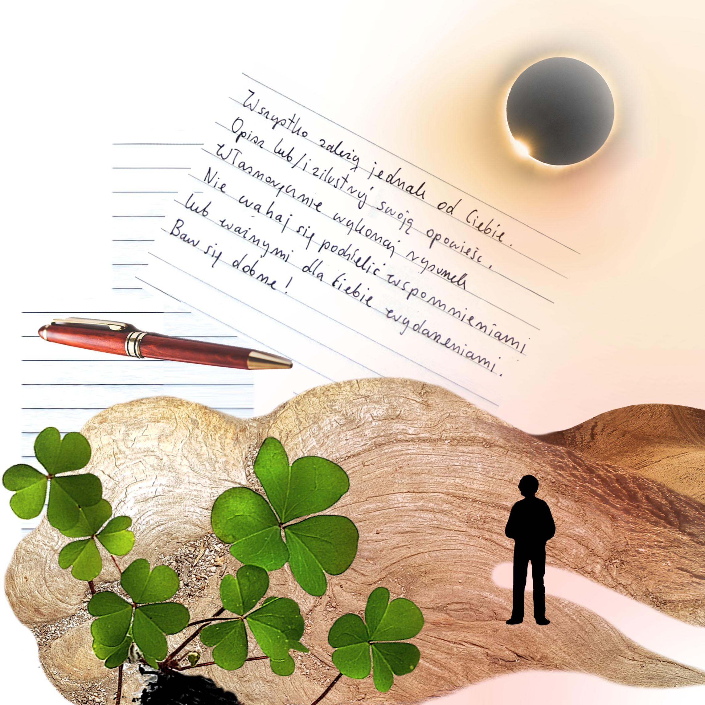 """Grafika / kolaż. W prawym górnym rogu zaćmione słońce. Poniżej pustynia i cień człowieka oraz kilka koniczynek. Po środku długopis i kartka papieru z napisem: """"Wszystko zależy jednak od Ciebie, Opisz lub/i zilustruj swoją opowieść. Własnoręcznie wykonaj rysunek Nie wahaj się podzielić wspomnieniami lub ważnymi dla Ciebie wydarzeniami. Baw się dobrze!"""